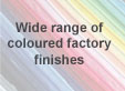 Wide range of coloured finishes
